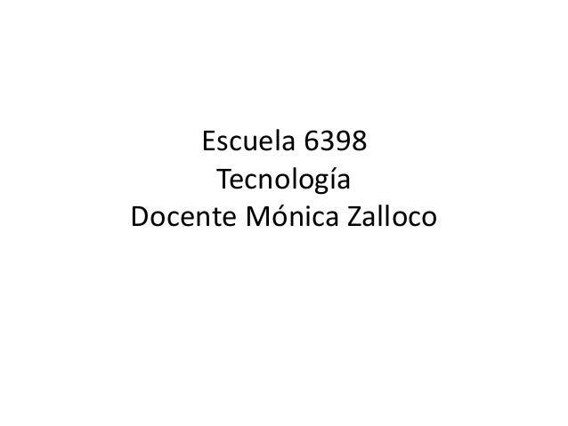Escuela 6398 Tecnología Docente Mónica Zalloco