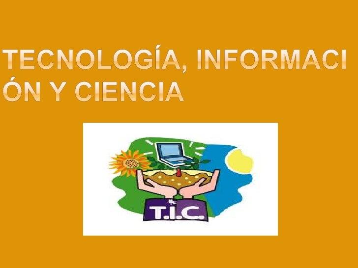 Tecnología, información y ciencia<br />