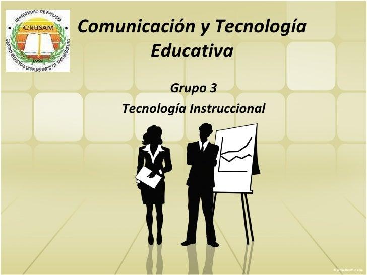 Comunicación  y Tecnología Educativa Grupo 3 Tecnología Instruccional