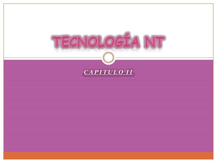 Capitulo II<br />Tecnología NT<br />