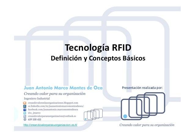 Tecnología RFID Definición y Conceptos Básicos http://creandovalorparasuorganizacion.es.tl/ Presentación realizada por: