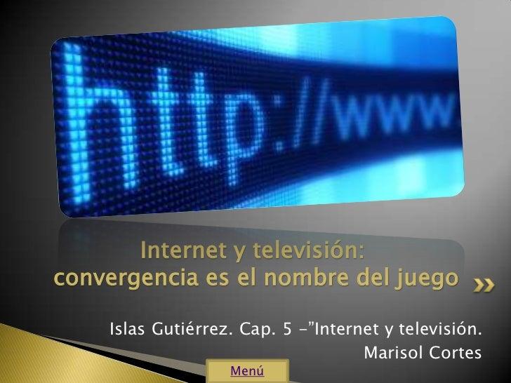 """Internet y televisión:convergencia es el nombre del juego    Islas Gutiérrez. Cap. 5 -""""Internet y televisión.             ..."""