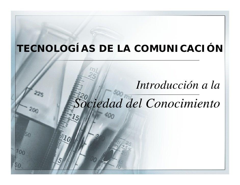 TECNOLOGÍAS DE LA COMUNICACIÓN                     Introducción a la                   I    d    ól         Sociedad del C...