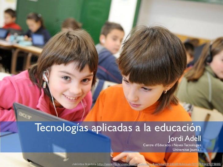 Tecnologías aplicadas a la educación                                                                         Jordi Adell  ...