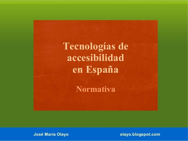 Tecnologías de accesibilidad en España Normativa  José María Olayo  olayo.blogspot.com