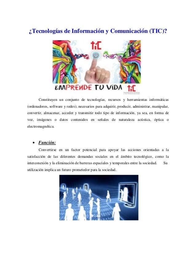 ¿Tecnologías de Información y Comunicación (TIC)? Constituyen un conjunto de tecnologías, recursos y herramientas informát...