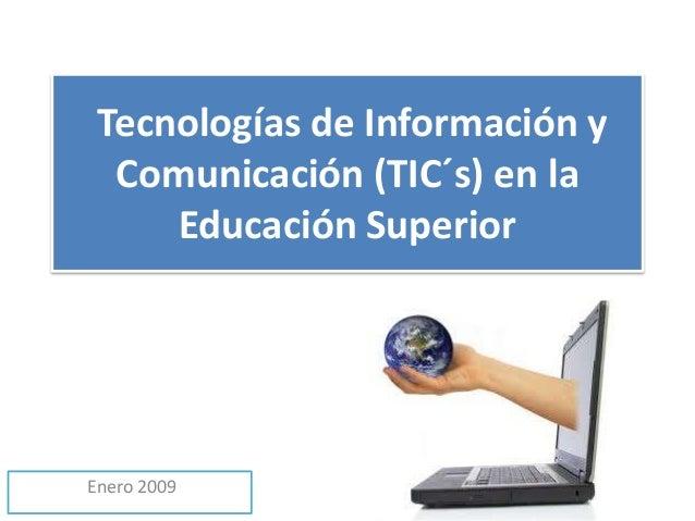 Tecnologías de Información y Comunicación (TIC´s) en la Educación Superior Enero 2009