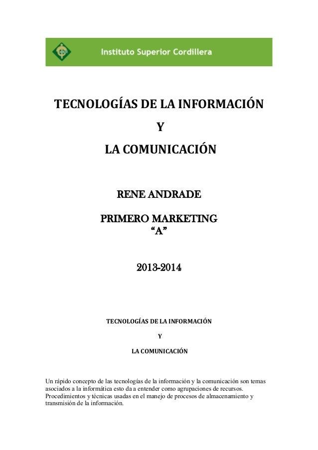 """TECNOLOGÍAS DE LA INFORMACIÓN Y LA COMUNICACIÓN  RENE ANDRADE PRIMERO MARKETING """"A"""" 2013-2014  TECNOLOGÍAS DE LA INFORMACI..."""