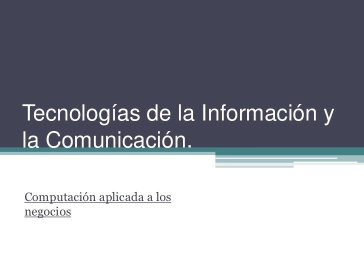 Tecnologías de la Información yla Comunicación.Computación aplicada a losnegocios