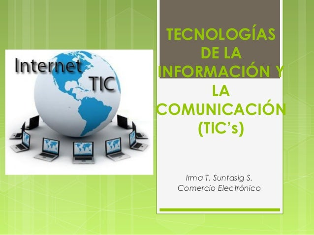 TECNOLOGÍAS     DE LAINFORMACIÓN Y      LACOMUNICACIÓN    (TIC's)   Irma T. Suntasig S.  Comercio Electrónico