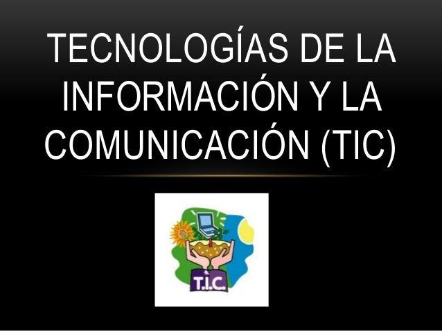 TECNOLOGÍAS DE LAINFORMACIÓN Y LACOMUNICACIÓN (TIC)