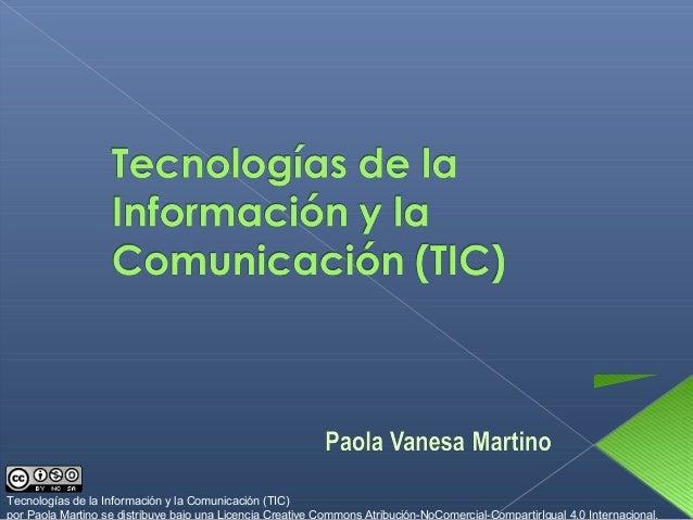 Tecnologías de la Información y la Comunicación (TIC) por Paola Martino se distribuye bajo una Licencia Creative Commons A...