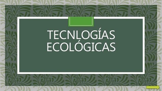 TECNLOGÍAS ECOLÓGICAS
