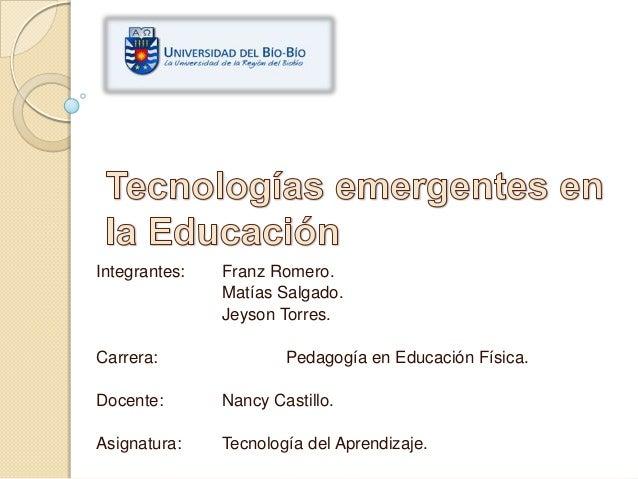 Integrantes:   Franz Romero.               Matías Salgado.               Jeyson Torres.Carrera:               Pedagogía en...