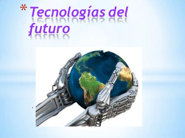 . *Tecnologías del futuro