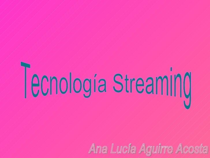 Tecnología Streaming Ana Lucía Aguirre Acosta