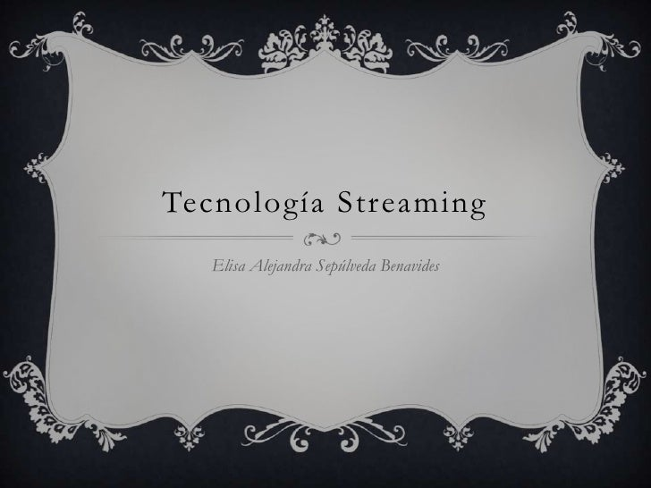 Tecnología Streaming<br />Elisa Alejandra Sepúlveda Benavides <br />
