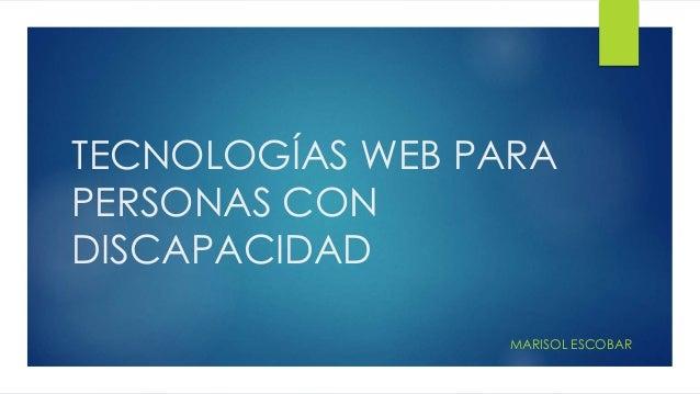 TECNOLOGÍAS WEB PARA PERSONAS CON DISCAPACIDAD MARISOL ESCOBAR