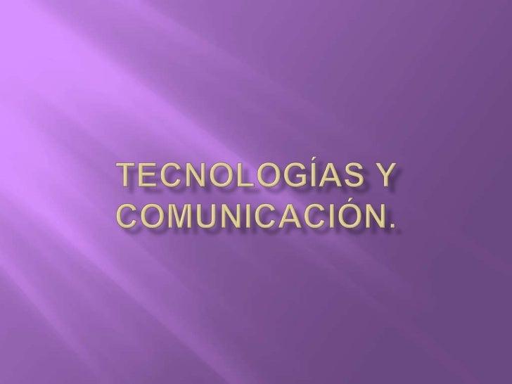 Tecnologías y Comunicación.<br />