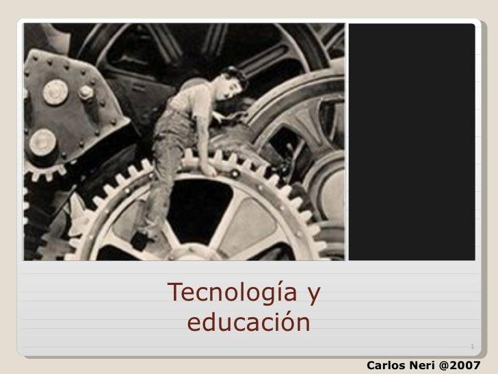 Tecnología y  educación Carlos Neri @2007