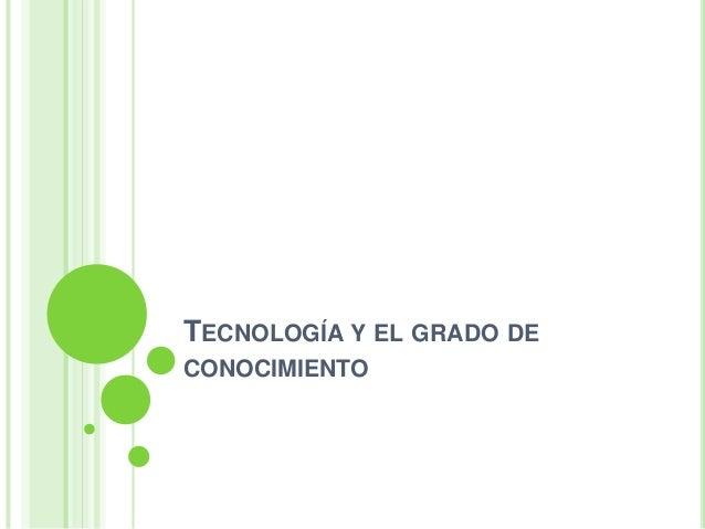 Tecnología y el grado de conocimiento