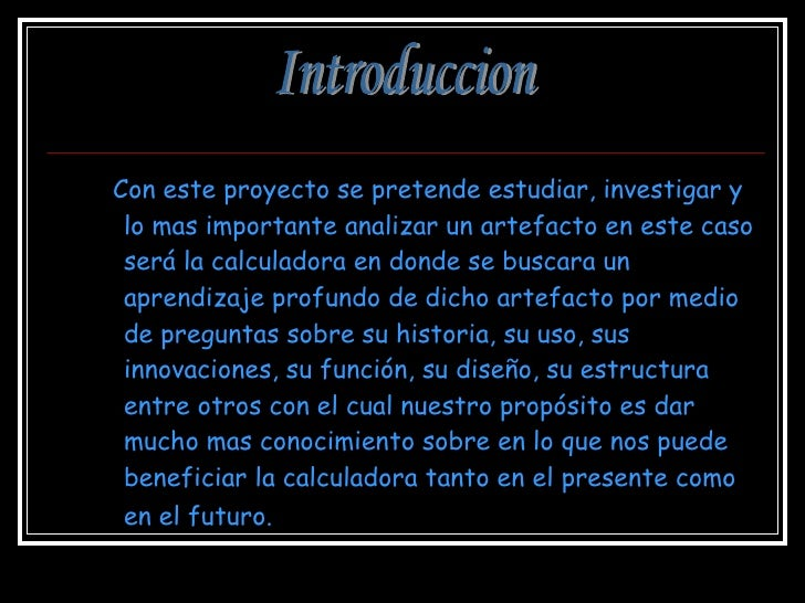 <ul><li>Con este proyecto se pretende estudiar, investigar y lo mas importante analizar un artefacto en este caso será la ...