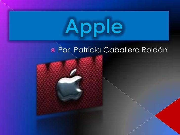 Apple<br />Por. Patricia Caballero Roldán<br />