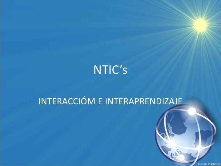 NTIC's<br />INTERACCIÓM E INTERAPRENDIZAJE<br />