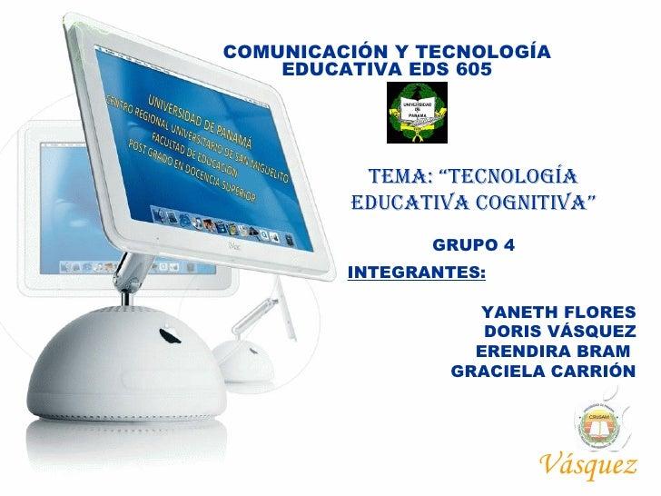 COMUNICACIÓN Y TECNOLOGÍA EDUCATIVA EDS 605 INTEGRANTES: YANETH FLORES DORIS VÁSQUEZ ERENDIRA BRAM  GRACIELA CARRIÓN Vásqu...