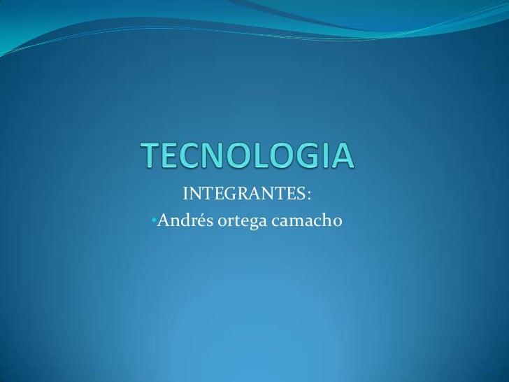 TECNOLOGIA<br />INTEGRANTES:<br /><ul><li>Andrés ortega camacho</li></li></ul><li>EL AVION<br />    Los hermanos Wright, O...