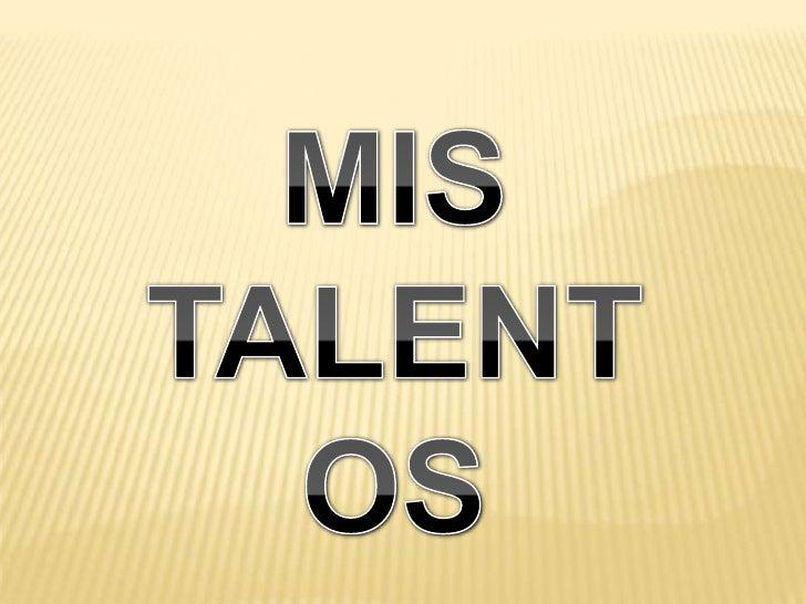 Entre mis talentos, que gracias a Dios tengo, pienso que se destacan:1. LA INTELIGENCIA: Considero que soy inteligente, so...