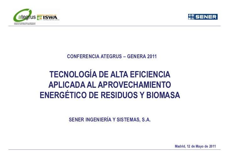 CONFERENCIA ATEGRUS – GENERA 2011  TECNOLOGÍA DE ALTA EFICIENCIA  APLICADA AL APROVECHAMIENTOENERGÉTICO DE RESIDUOS Y BIOM...