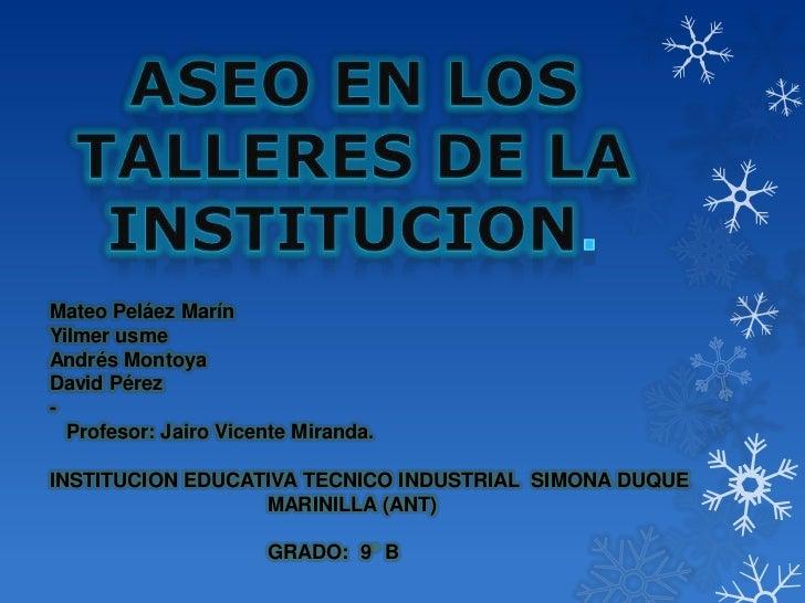 Mateo Peláez MarínYilmer usmeAndrés MontoyaDavid Pérez-  Profesor: Jairo Vicente Miranda.INSTITUCION EDUCATIVA TECNICO IND...