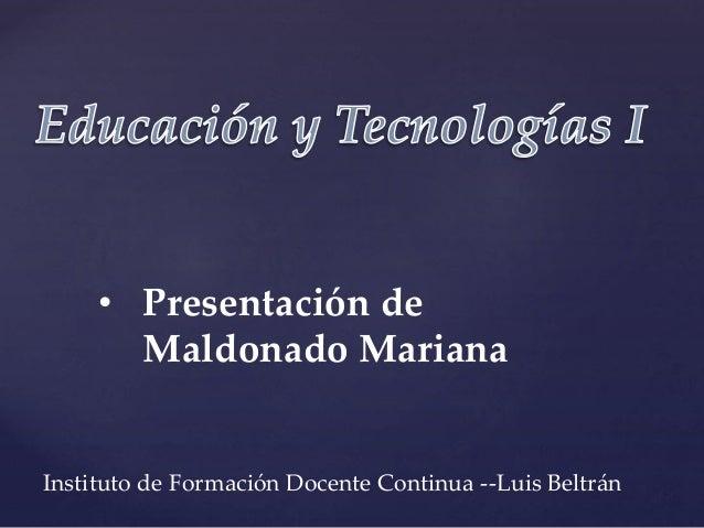 • Presentación de Maldonado Mariana Instituto de Formación Docente Continua --Luis Beltrán