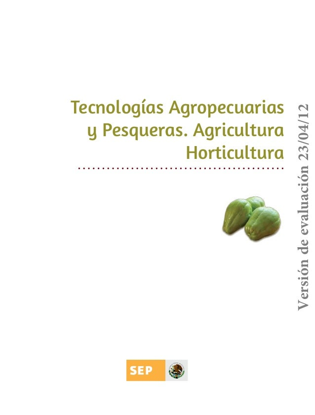 Versión de evaluación 23/04/12  Tecnologías Agropecuarias y Pesqueras. Agricultura Horticultura