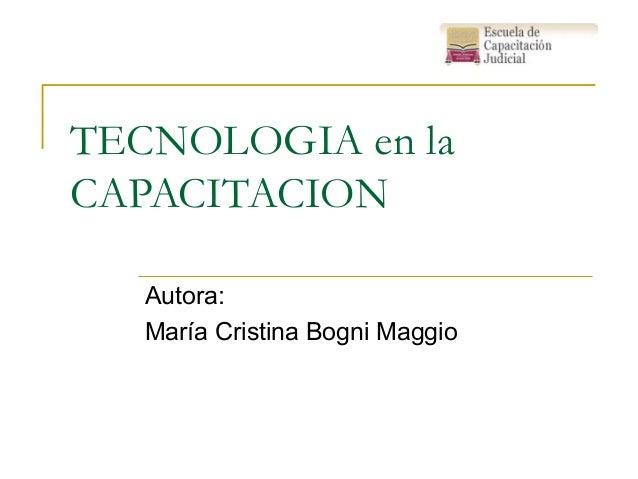TECNOLOGIA en la CAPACITACION Autora: María Cristina Bogni Maggio