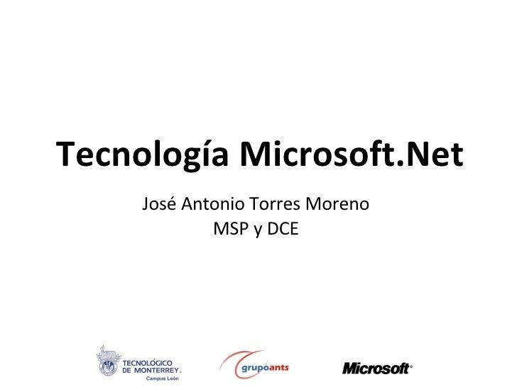 Tecnología Microsoft.Net José Antonio Torres Moreno MSP y DCE
