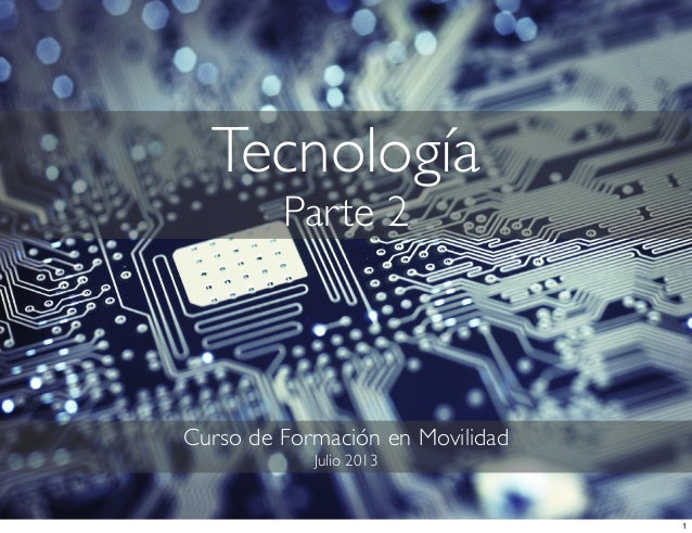 Tecnología Parte 2 Curso de Formación en Movilidad Julio 2013 1