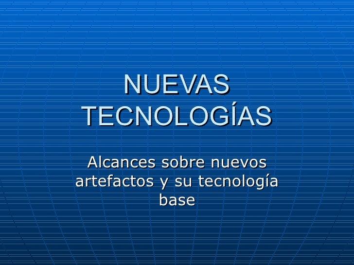NUEVAS TECNOLOGÍAS Alcances sobre nuevos artefactos y su tecnología base
