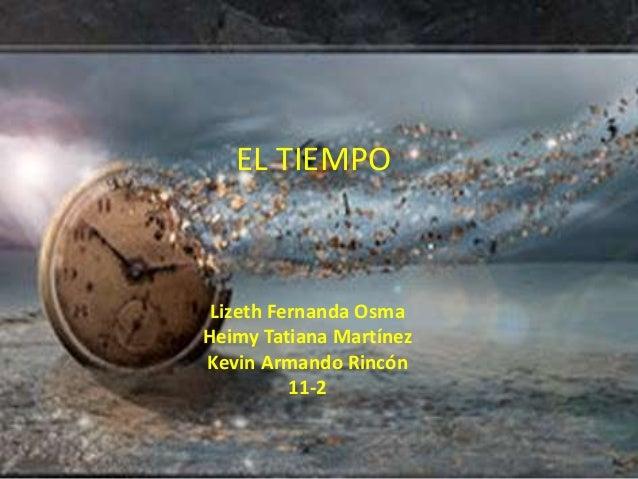 EL TIEMPO Lizeth Fernanda OsmaHeimy Tatiana MartínezKevin Armando Rincón          11-2