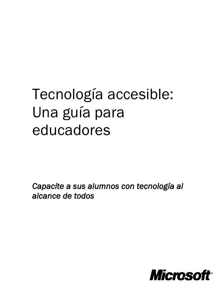 Tecnología accesible:Una guía paraeducadoresCapacite a sus alumnos con tecnología alalcance de todos