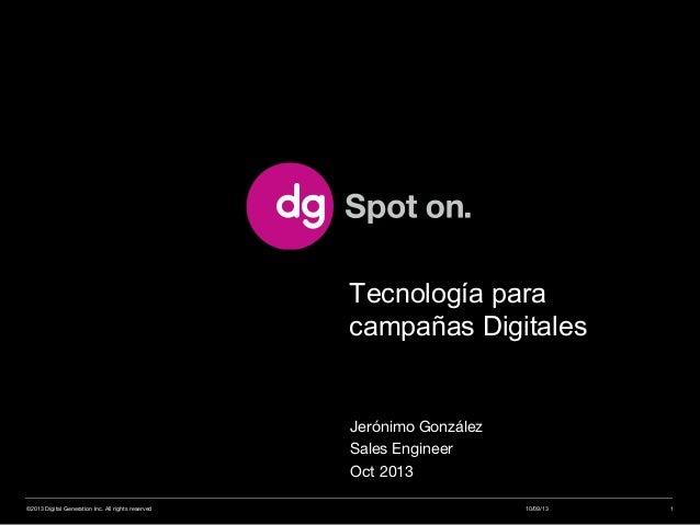 Jerónimo González Sales Engineer Oct 2013 Tecnología para campañas Digitales 10/09/13©2013 Digital Generation Inc. All rig...