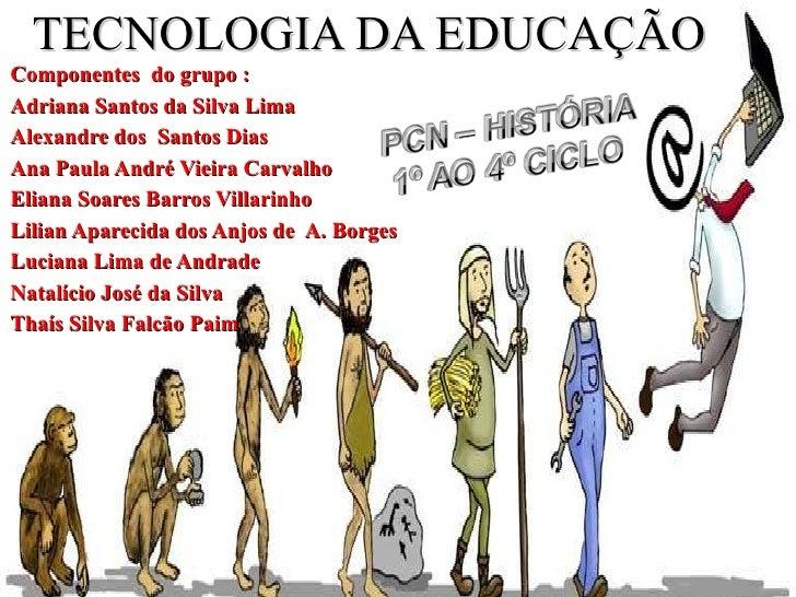 TECNOLOGIA DA EDUCAÇÃO Componentes  do grupo : Adriana Santos da Silva Lima  Alexandre dos  Santos Dias Ana Paula André Vi...