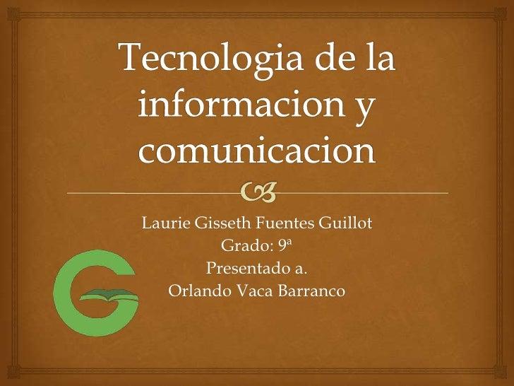 Laurie Gisseth Fuentes Guillot          Grado: 9ª        Presentado a.   Orlando Vaca Barranco