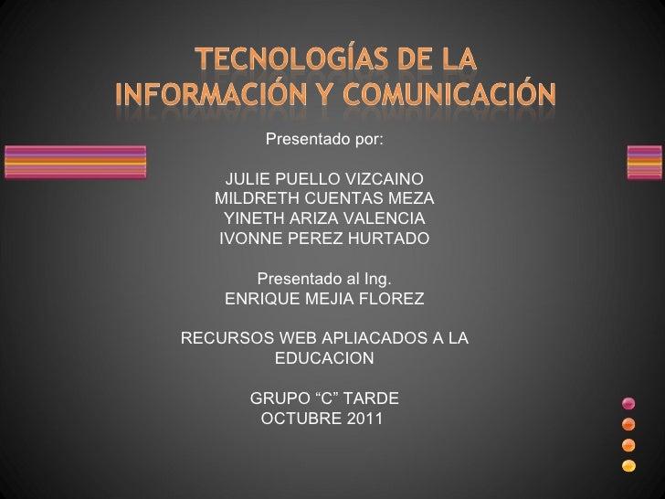 Presentado por: JULIE PUELLO VIZCAINO MILDRETH CUENTAS MEZA YINETH ARIZA VALENCIA IVONNE PEREZ HURTADO Presentado al Ing. ...