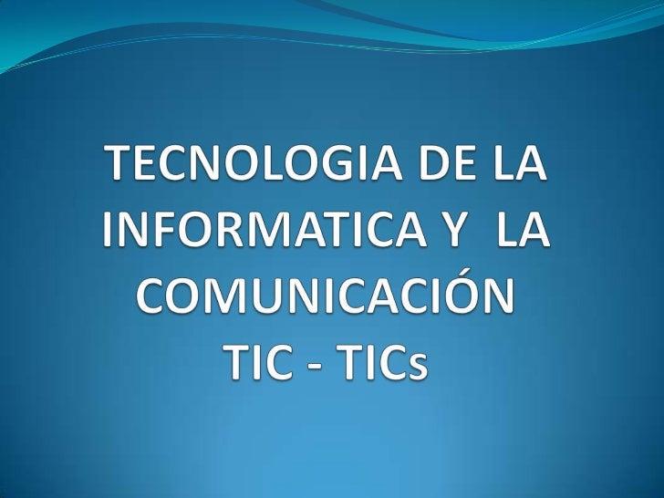 TECNOLOGIA DE LA INFORMATICA Y  LA COMUNICACIÓNTIC - TICs<br />