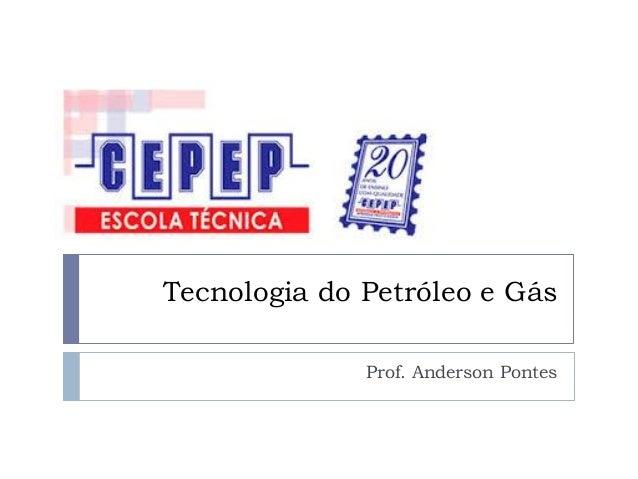 Tecnologia do Petróleo e Gás Prof. Anderson Pontes