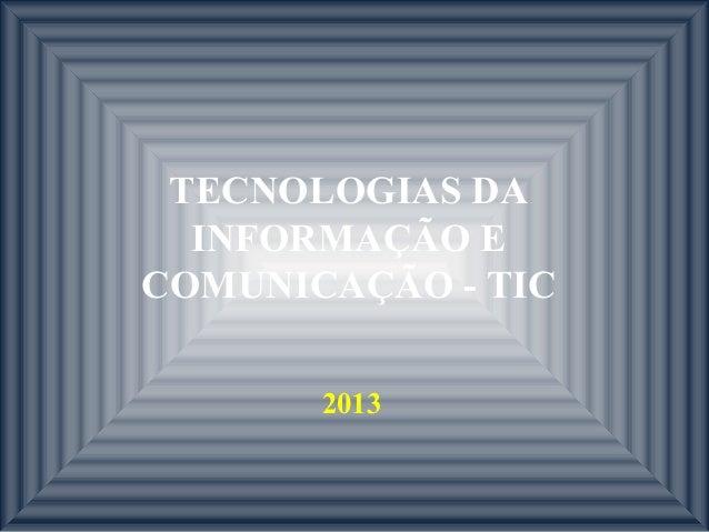 TECNOLOGIAS DA INFORMAÇÃO E COMUNICAÇÃO - TIC 2013