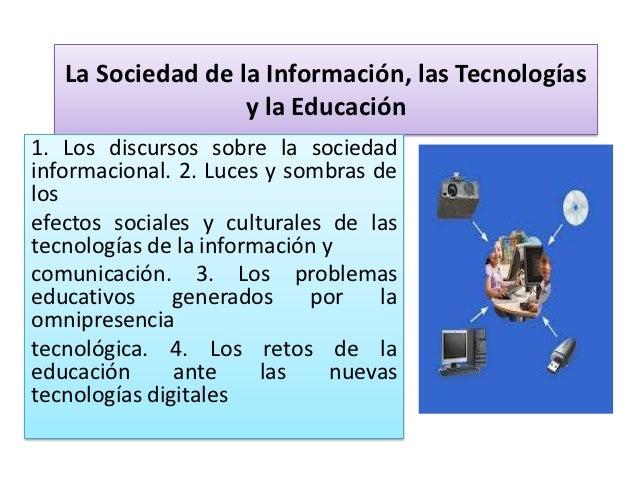 La Sociedad de la Información, las Tecnologías                   y la Educación1. Los discursos sobre la sociedadinformaci...