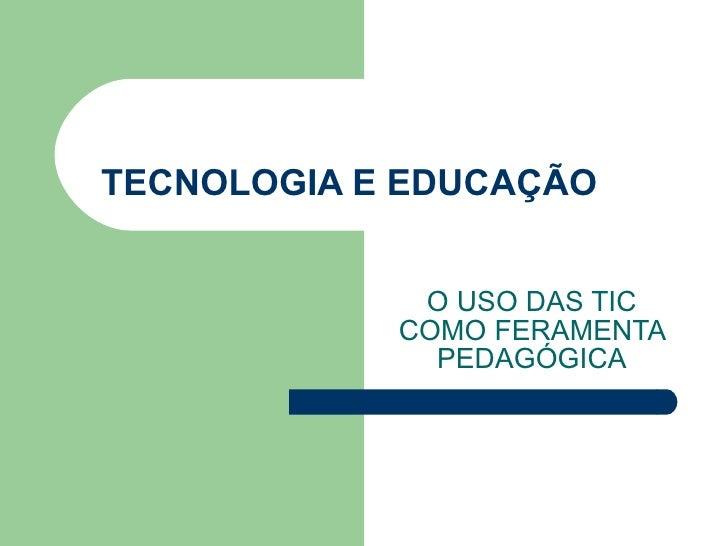 TECNOLOGIA E EDUCAÇÃO O USO DAS TIC COMO FERAMENTA PEDAGÓGICA
